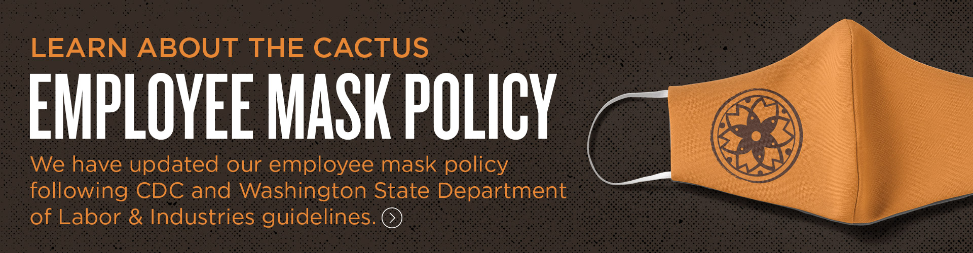 EMPLOYEE MASK POLICY AT CACTUS